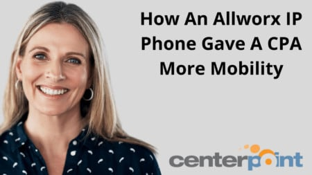 How An Allworx IP Phone Gave A CPA More Mobility