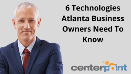 6 Technologies Atlanta Business Owners Need To Know